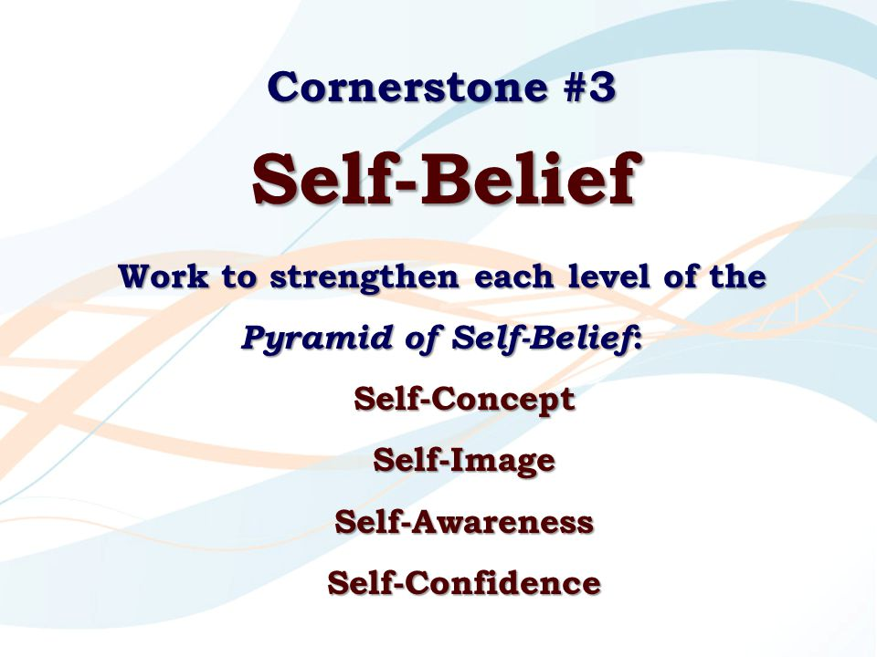 Work to strengthen each level of the Pyramid of Self-Belief:
