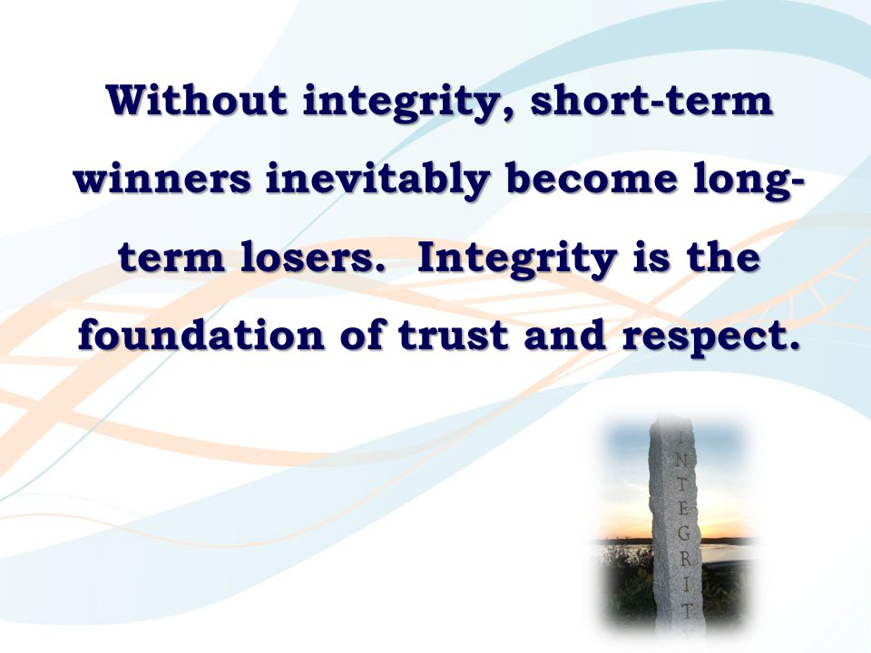 Without integrity, short-term winners inevitably become long-term losers.