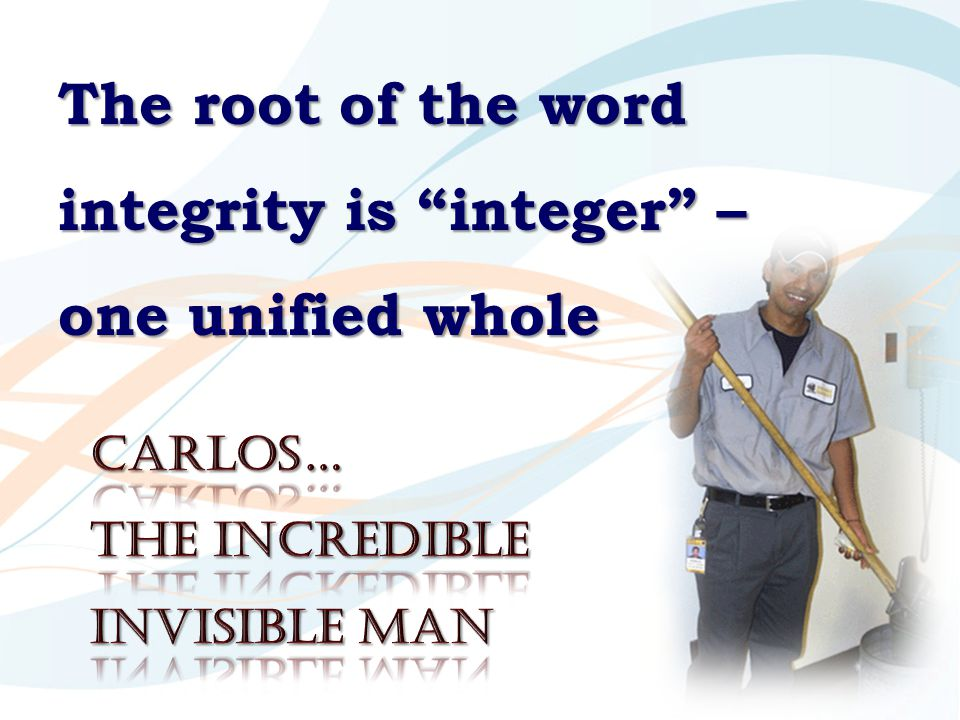 The root of the word integrity is integer – one unified whole