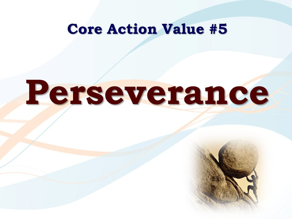 Core Action Value #5 Perseverance
