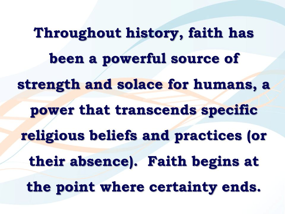 Throughout history, faith has been a powerful source of strength and solace for humans, a power that transcends specific religious beliefs and practices (or their absence).