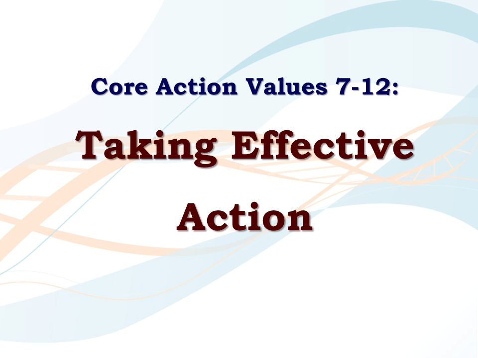 Core Action Values 7-12: Taking Effective Action