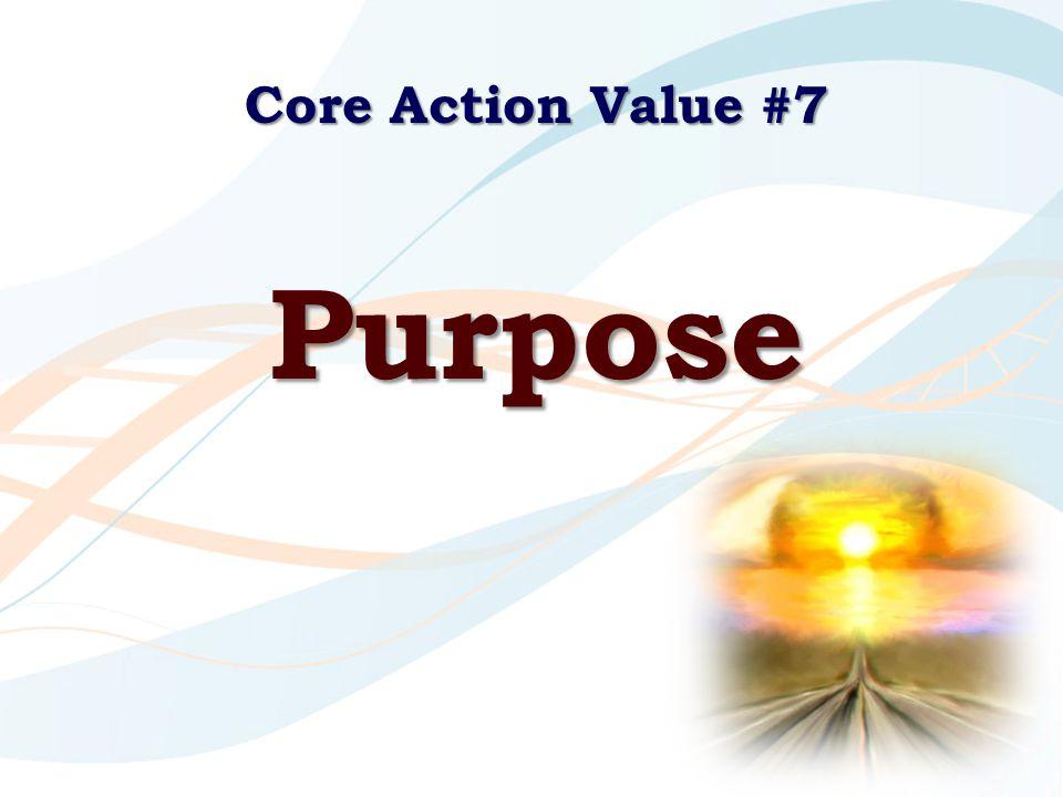 Core Action Value #7 Purpose