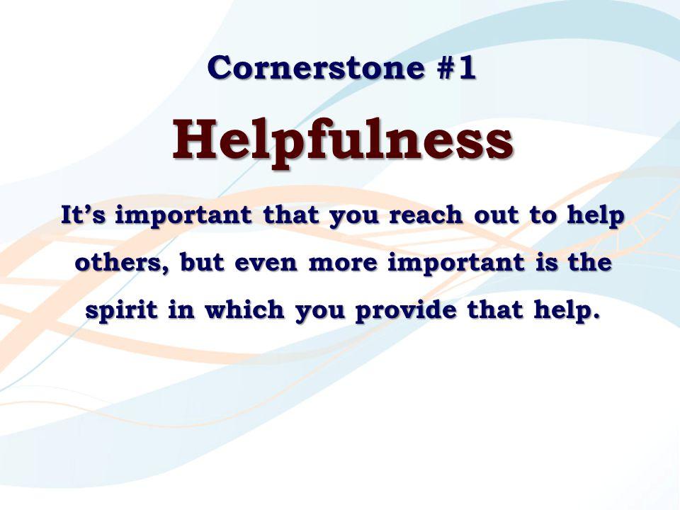 Helpfulness Cornerstone #1