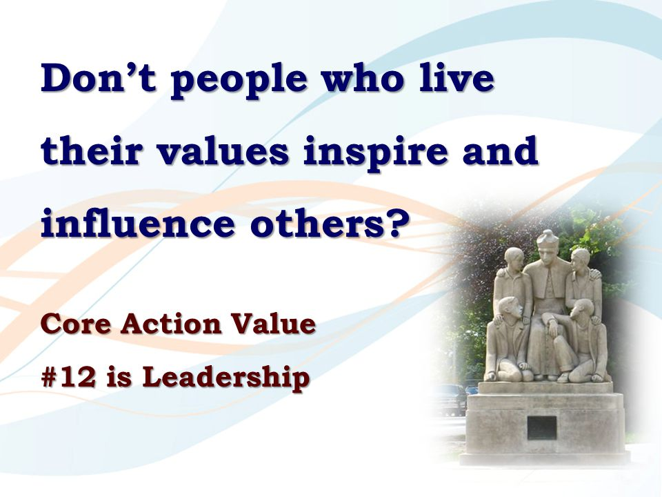 Don't people who live their values inspire and influence others