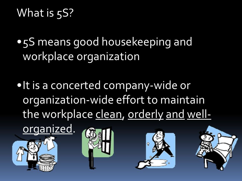 What is 5S 5S means good housekeeping and workplace organization.