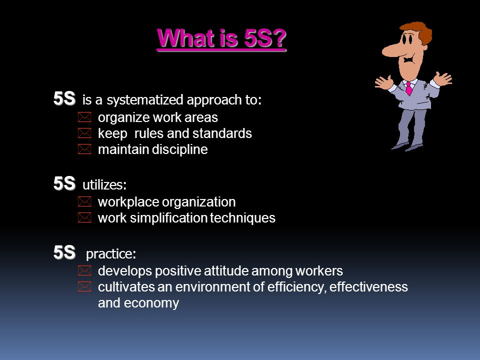 What is 5S 5S is a systematized approach to: 5S utilizes: