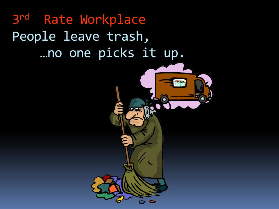 3rd Rate Workplace People leave trash, …no one picks it up.