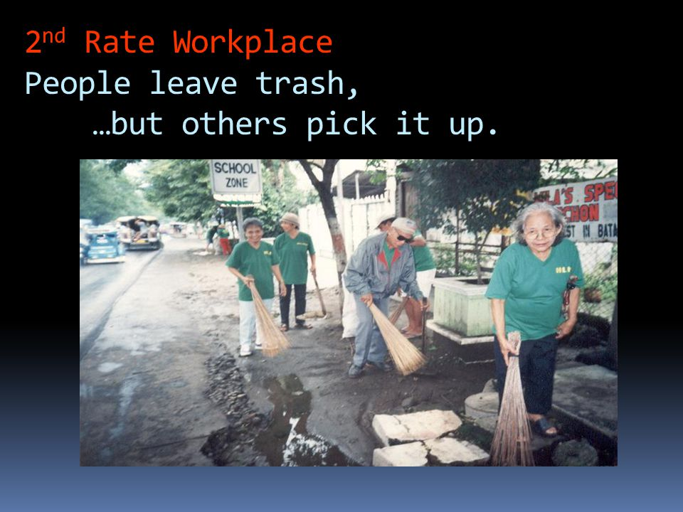 2nd Rate Workplace People leave trash, …but others pick it up.