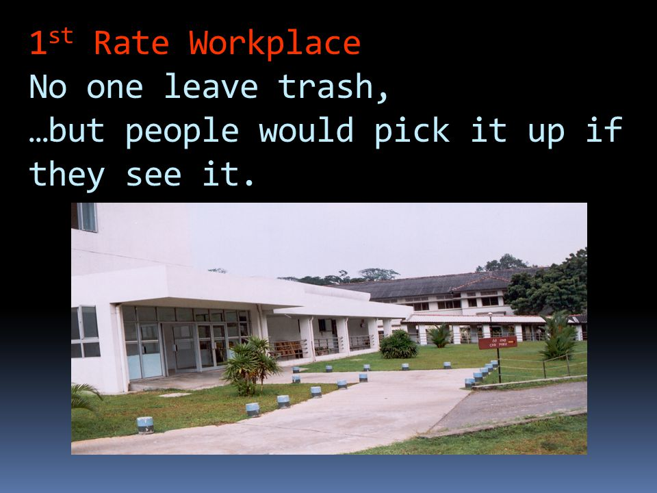 1st Rate Workplace No one leave trash,