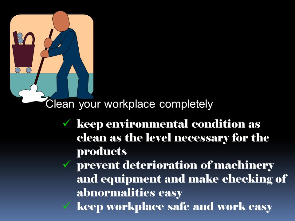 Clean your workplace completely