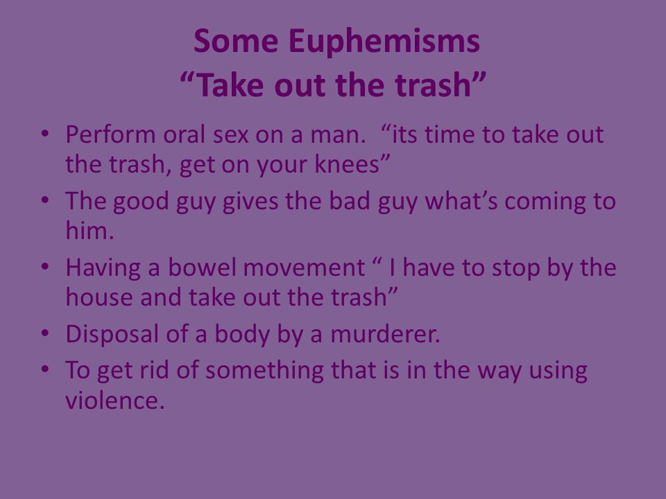 Some Euphemisms Take out the trash