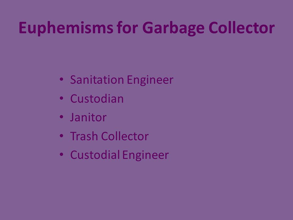 Euphemisms for Garbage Collector