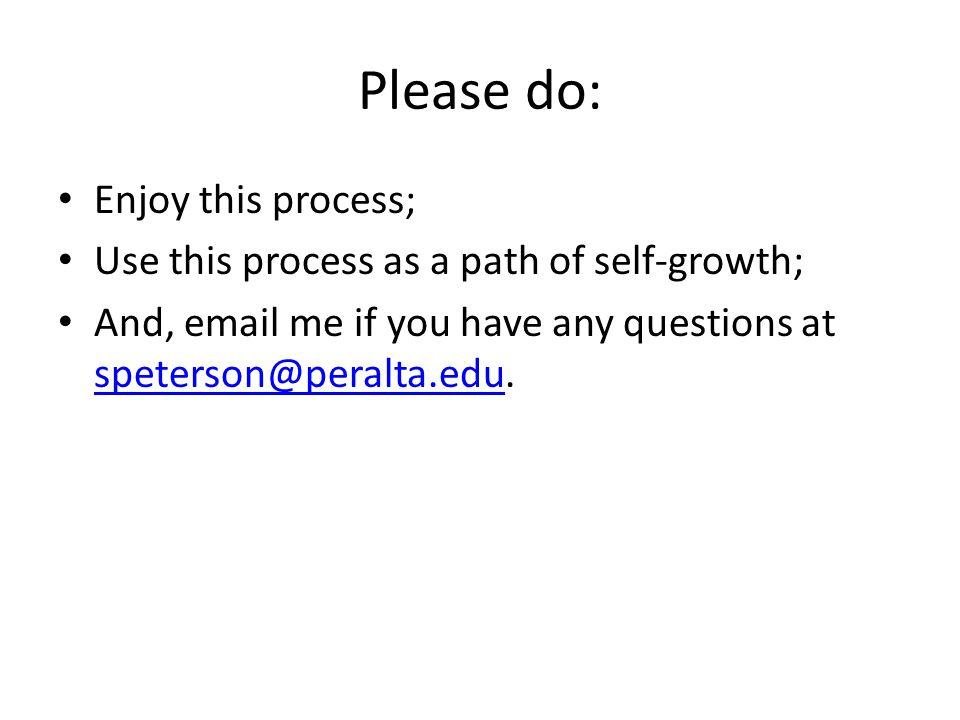 Please do: Enjoy this process;