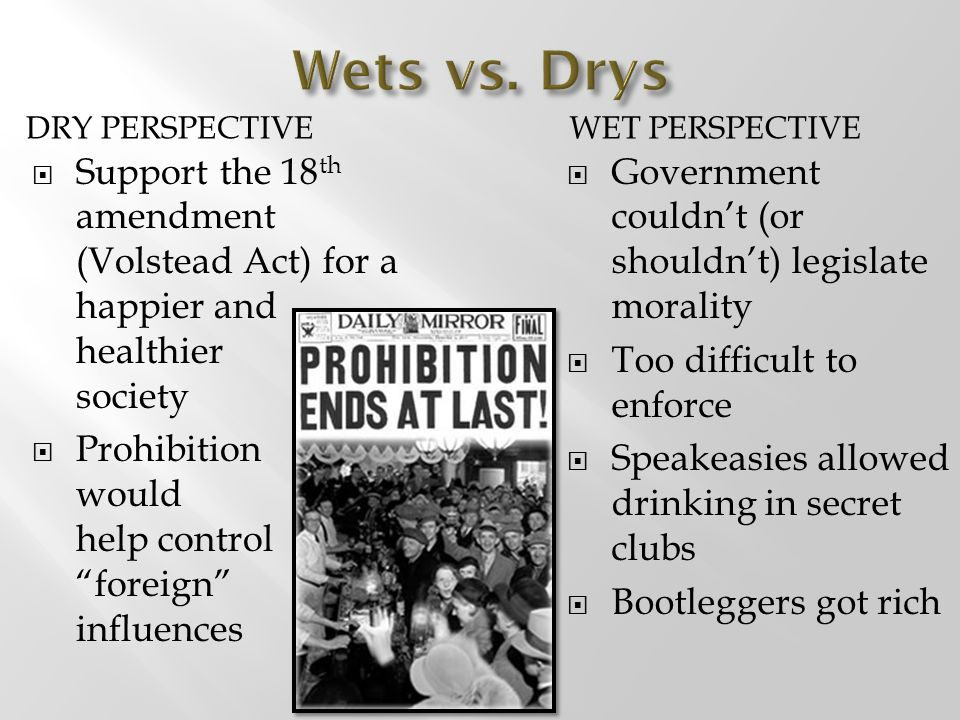Wets vs. Drys Dry perspective. Wet perspective. Support the 18th amendment (Volstead Act) for a happier and healthier society.