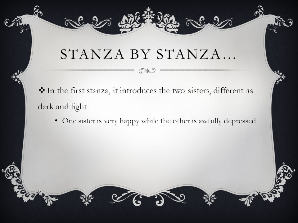 Stanza by Stanza… In the first stanza, it introduces the two sisters, different as dark and light.