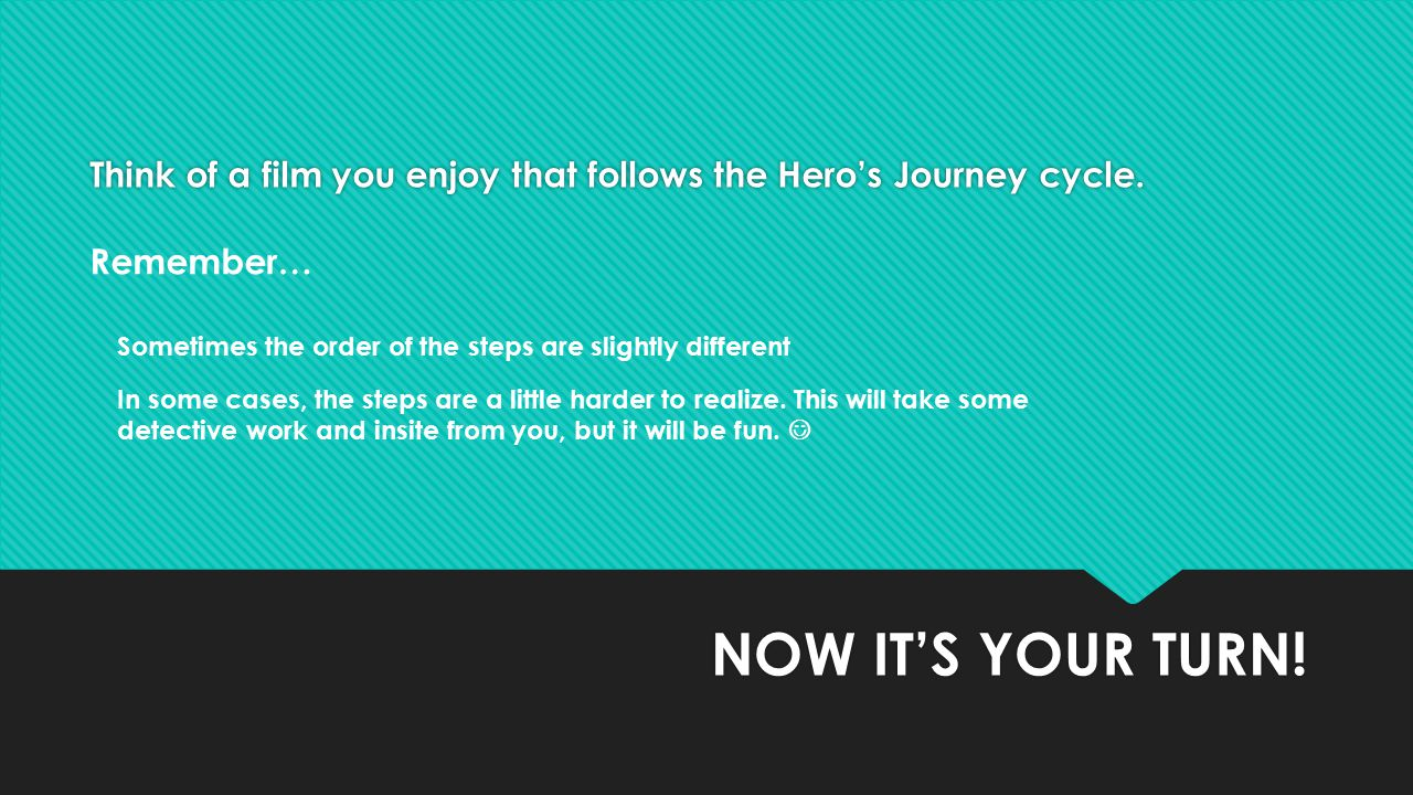 Think of a film you enjoy that follows the Hero's Journey cycle.