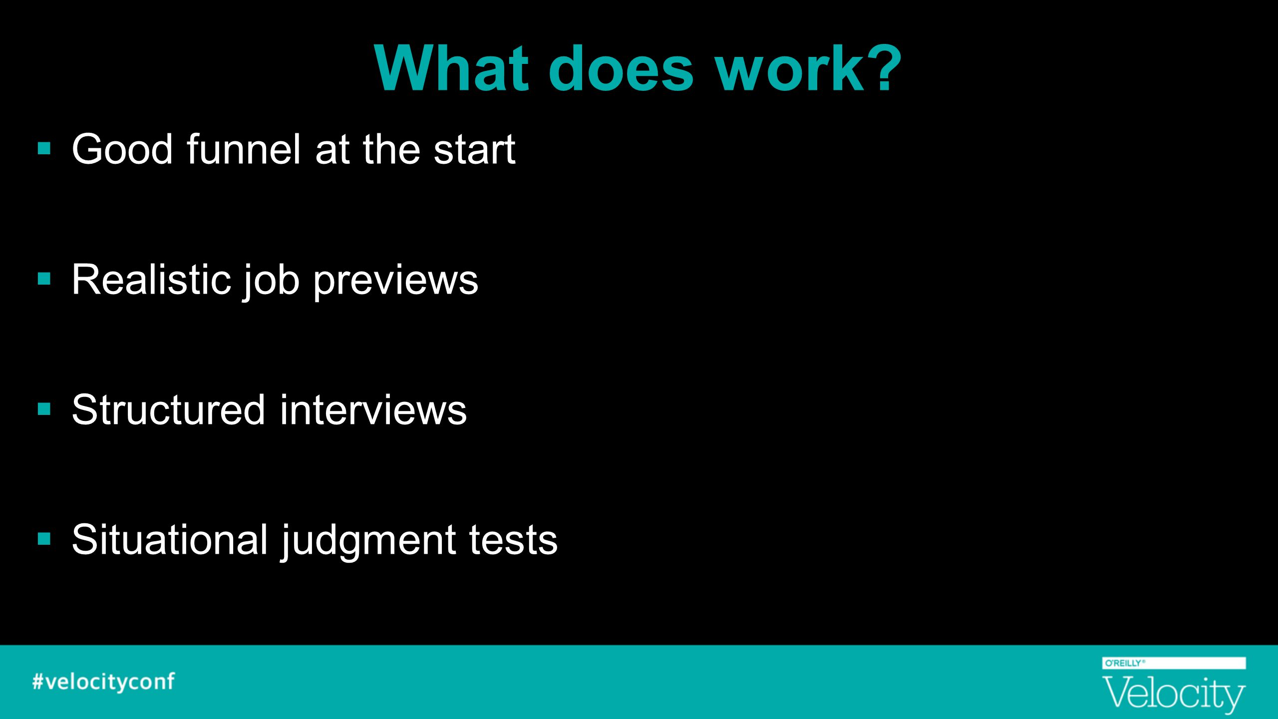 What does work Good funnel at the start Realistic job previews