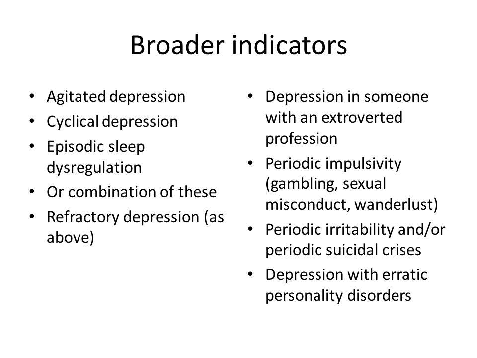 Broader indicators Agitated depression Cyclical depression