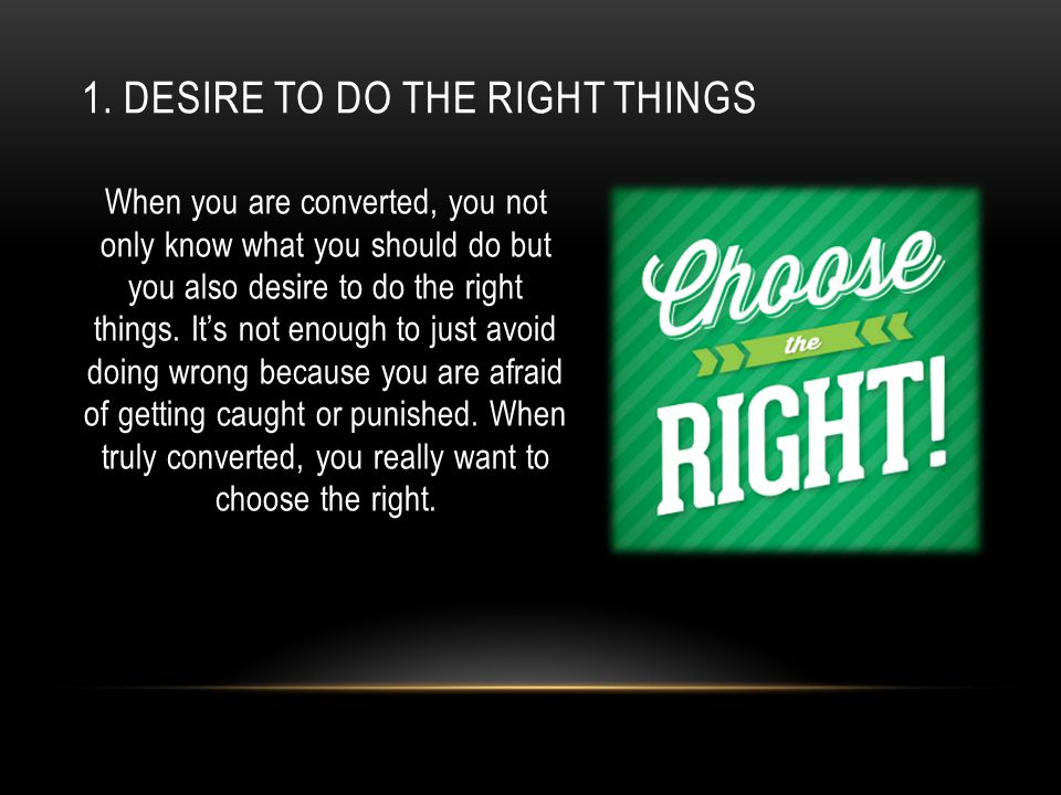 1. Desire to do the right things
