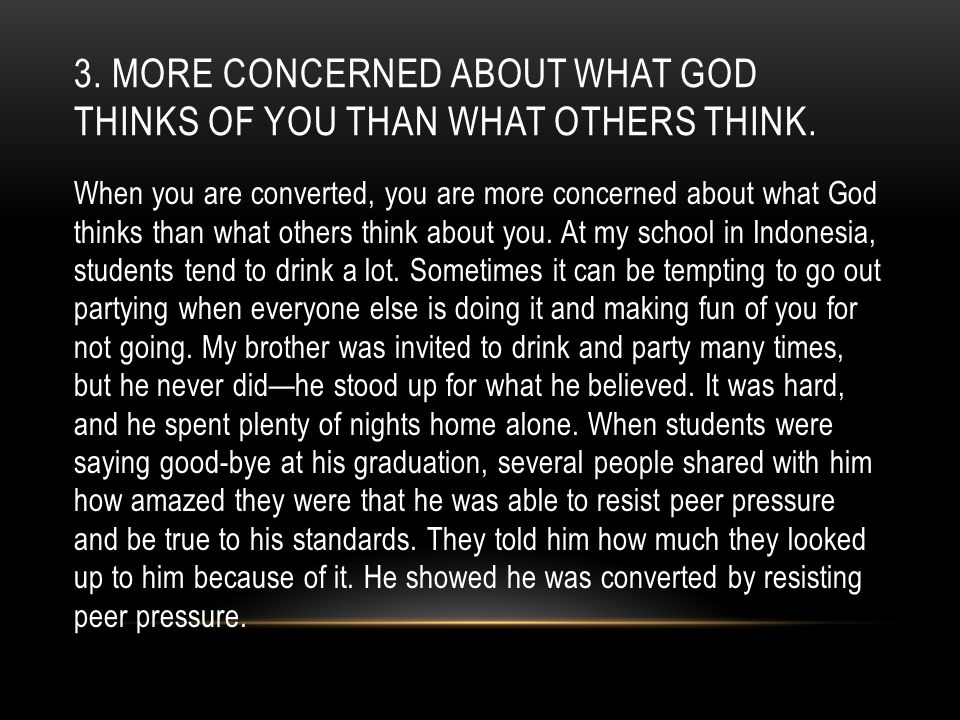 3. More concerned about what god thinks of you than what others think.