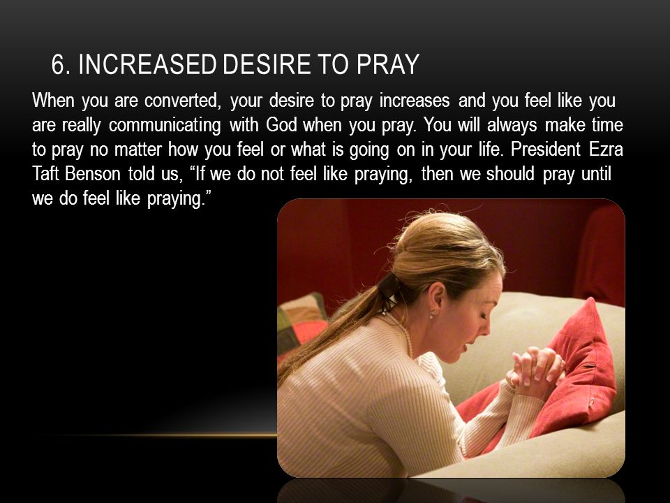 6. Increased desire to pray