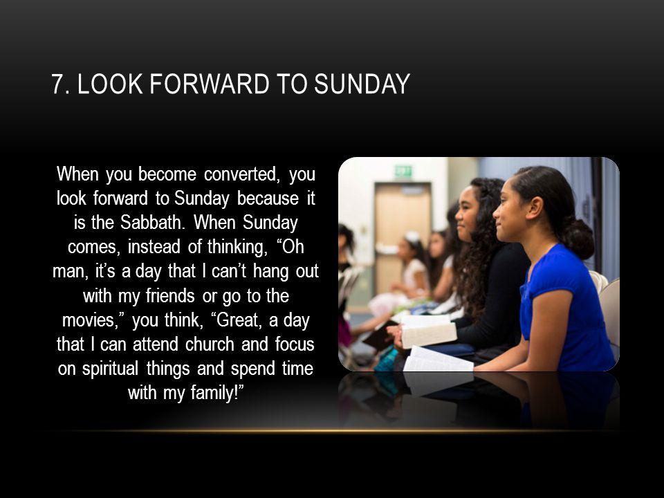 7. Look forward to sunday