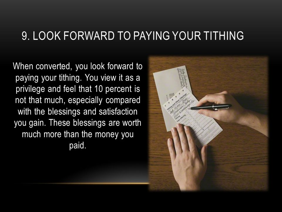9. Look forward to paying your tithing