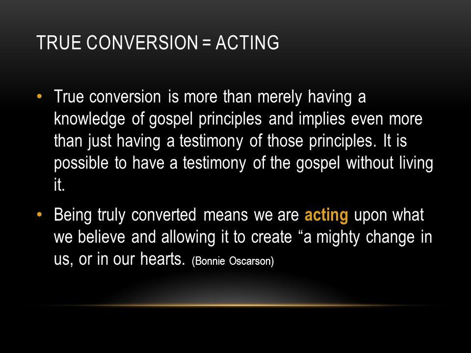 True conversion = acting