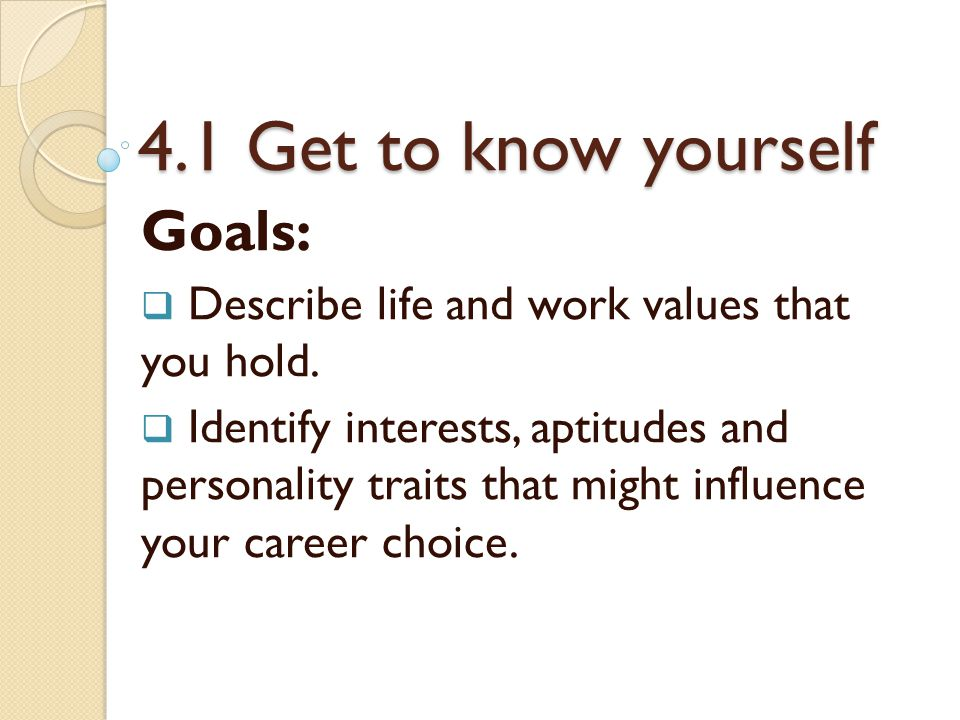 4.1 Get to know yourself Goals: