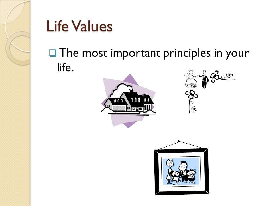 Life Values The most important principles in your life.