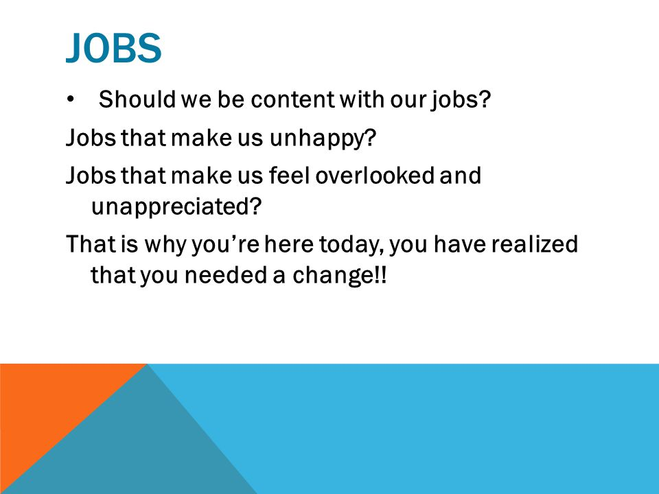 JOBS Should we be content with our jobs Jobs that make us unhappy