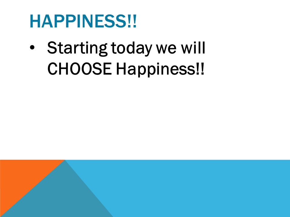 Happiness!! Starting today we will CHOOSE Happiness!!