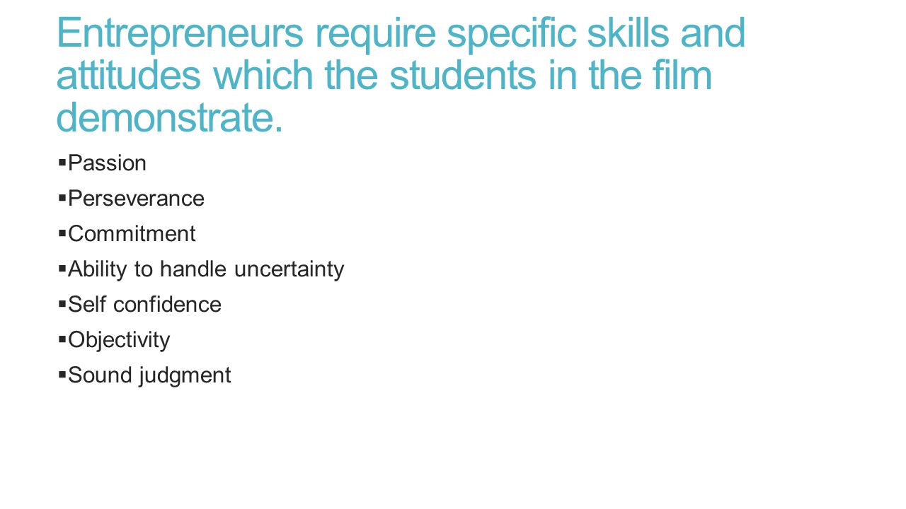 Entrepreneurs require specific skills and attitudes which the students in the film demonstrate.