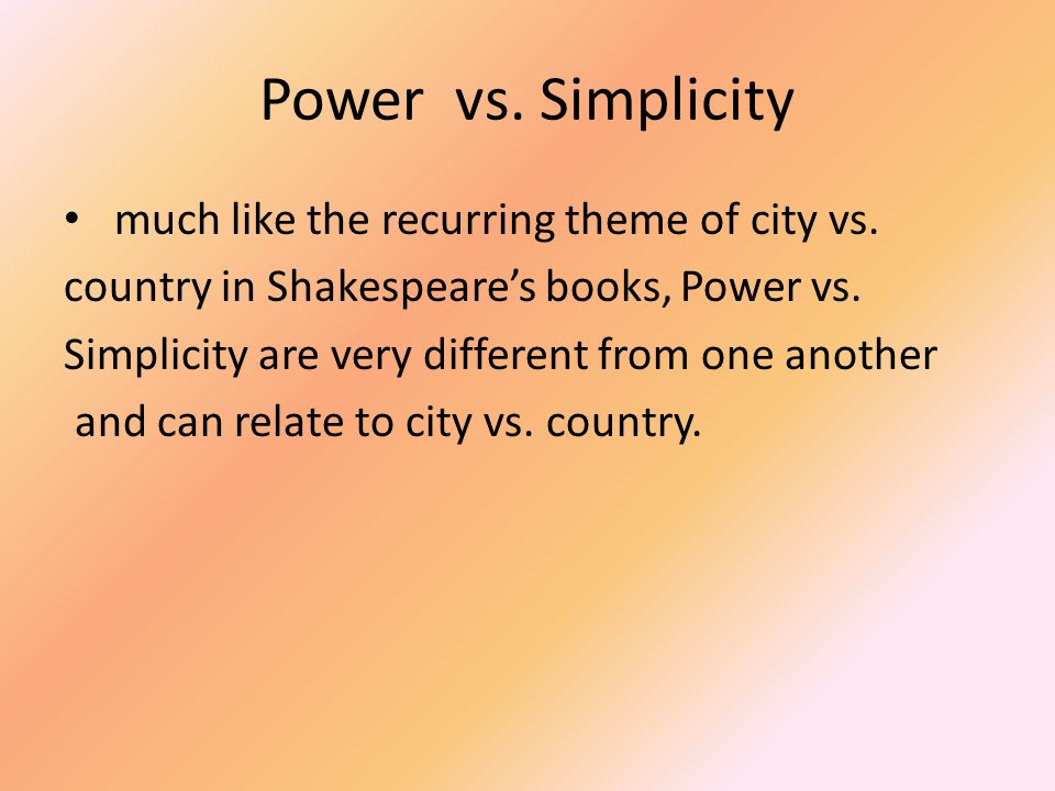 Power vs. Simplicity much like the recurring theme of city vs.