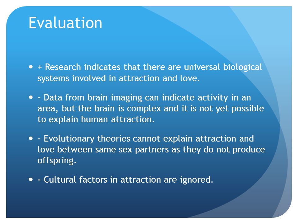 Evaluation + Research indicates that there are universal biological systems involved in attraction and love.
