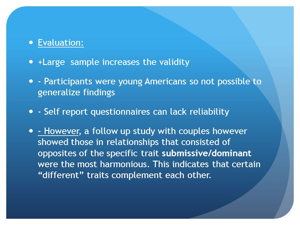Evaluation: +Large sample increases the validity. - Participants were young Americans so not possible to generalize findings.