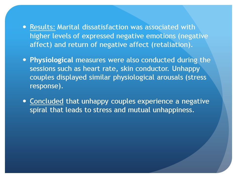 Results: Marital dissatisfaction was associated with higher levels of expressed negative emotions (negative affect) and return of negative affect (retaliation).