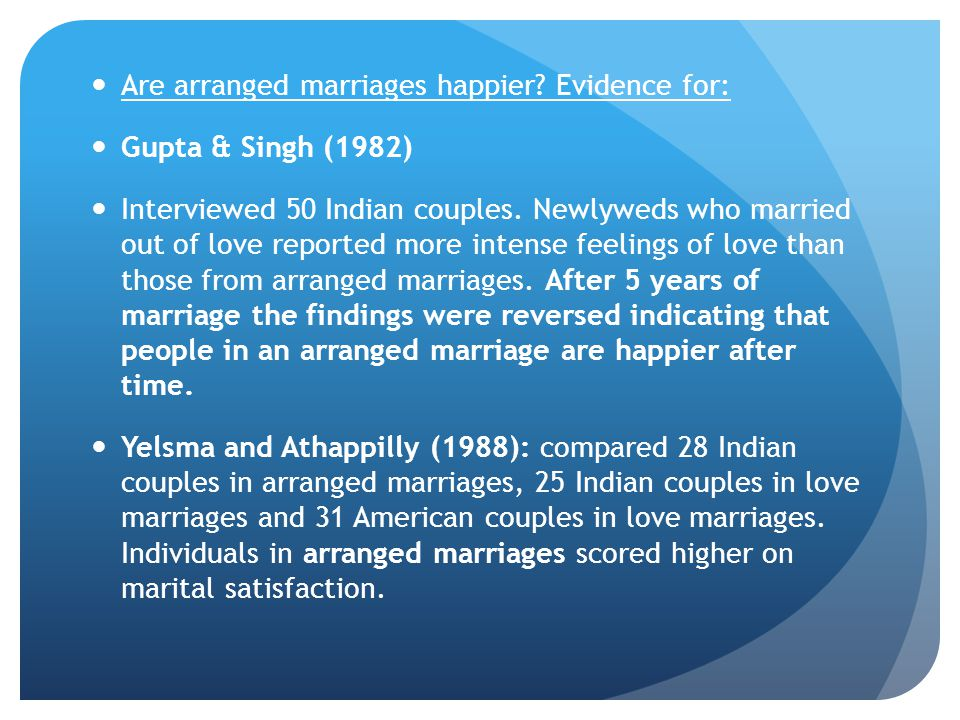Are arranged marriages happier Evidence for: