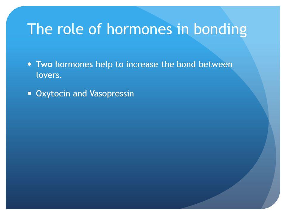 The role of hormones in bonding