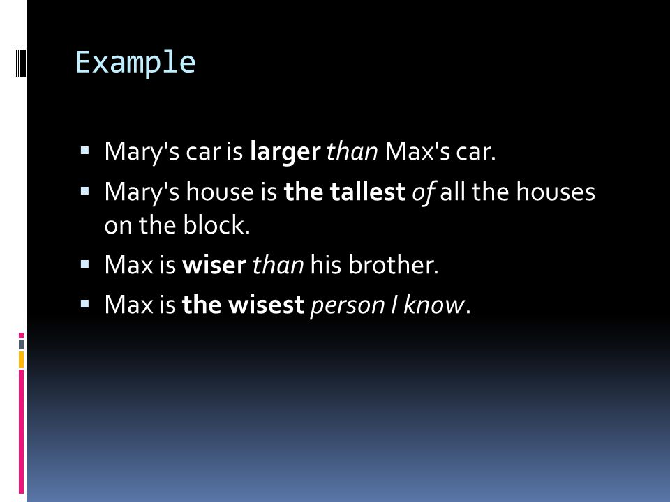 Example Mary s car is larger than Max s car.