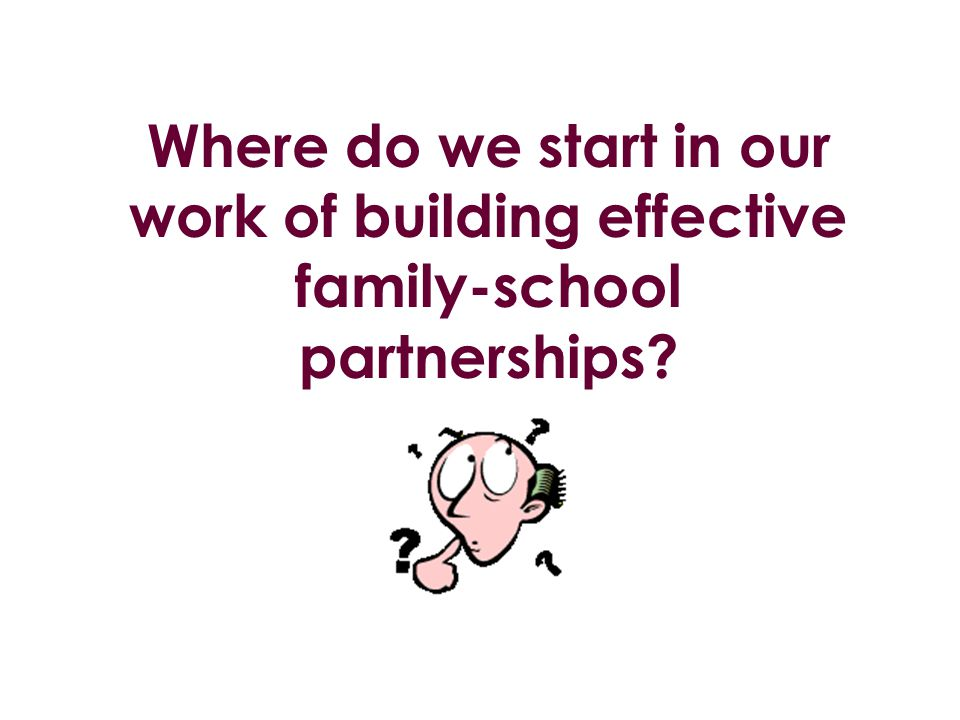 Where do we start in our work of building effective family-school partnerships