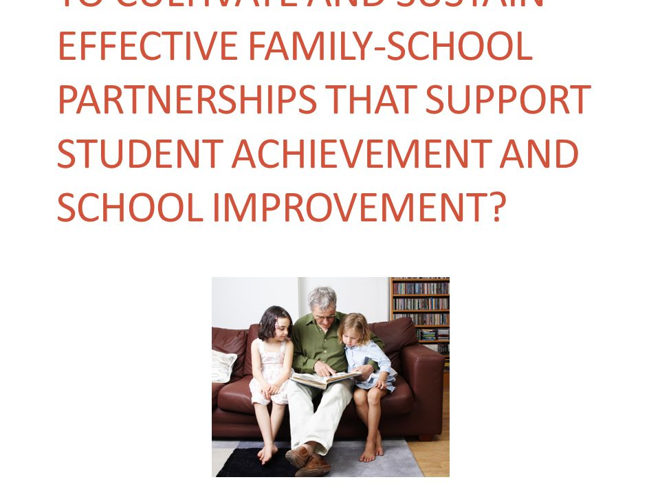 Why has it been difficult to cultivate and sustain effective family-school partnerships that support student achievement and school improvement
