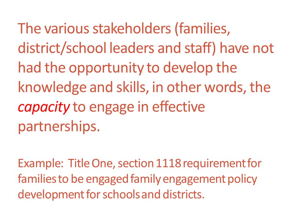 The various stakeholders (families, district/school leaders and staff) have not had the opportunity to develop the knowledge and skills, in other words, the capacity to engage in effective partnerships.
