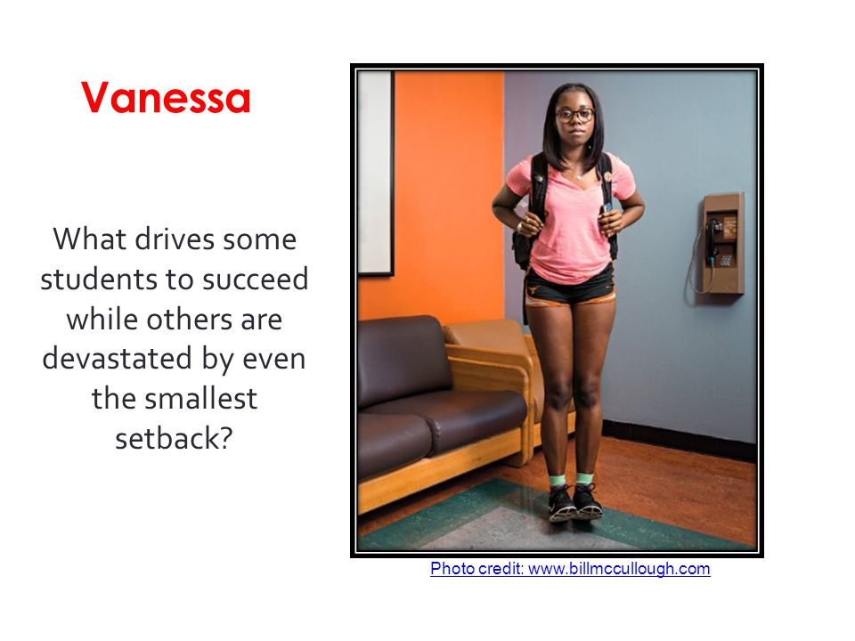 Vanessa What drives some students to succeed while others are devastated by even the smallest setback