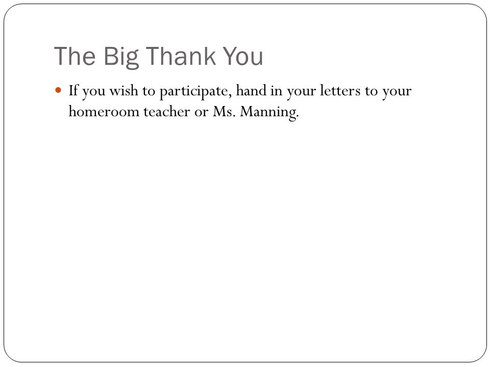 The Big Thank You If you wish to participate, hand in your letters to your homeroom teacher or Ms.