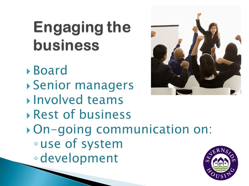 Engaging the business Board Senior managers Involved teams