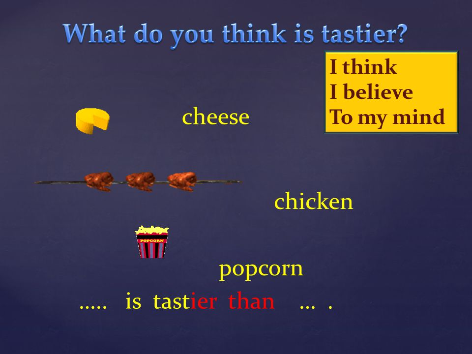 What do you think is tastier