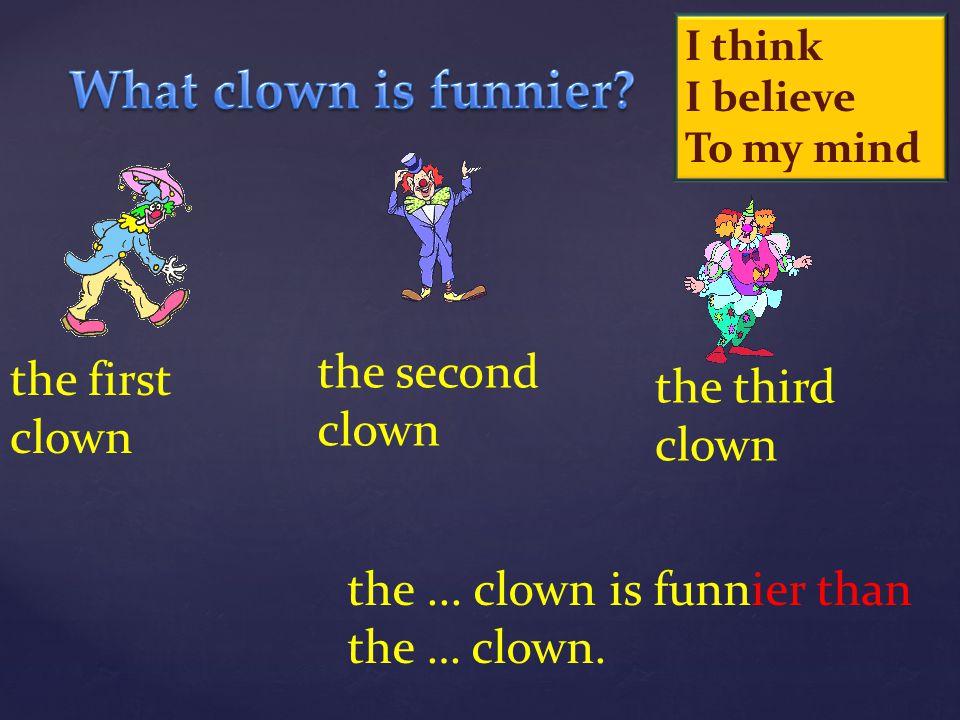 What clown is funnier the second clown the first clown