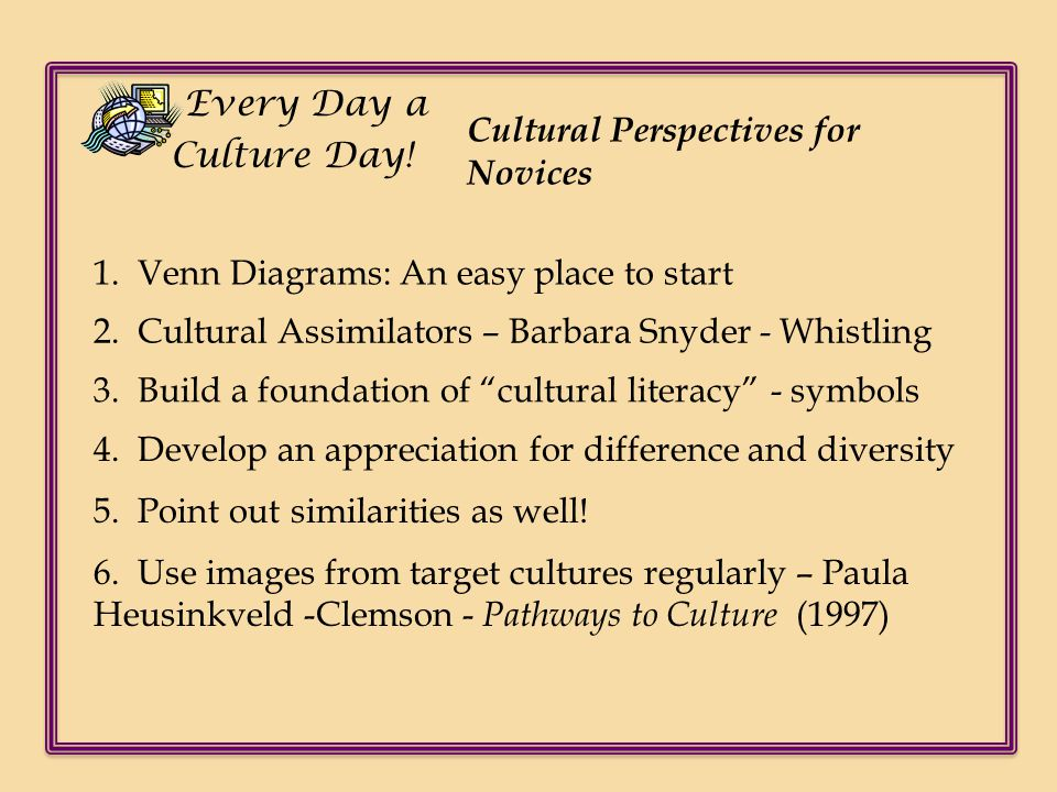 Every Day a Culture Day! Cultural Perspectives for Novices. 1. Venn Diagrams: An easy place to start.